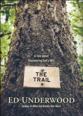 The Trail: A Tale about Discovering God's Will  -     By: Ed Underwood