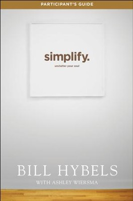 Simplify Participant's Guide: Ten Practices to Unclutter Your Soul  -     By: Bill Hybels