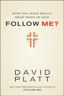 What Did Jesus Really Mean When He Said Follow Me?   -     By: David Platt