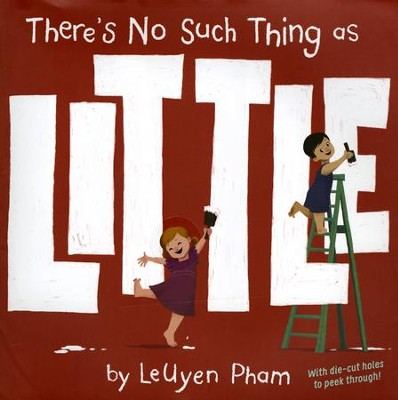 There's No Such Thing As Little   -     By: Leuyen Pham