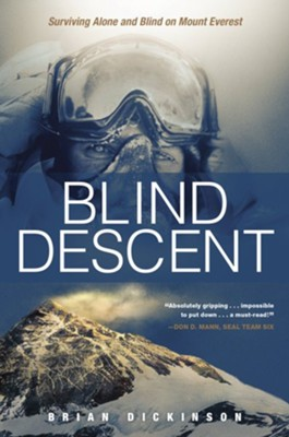Blind Descent: Surviving Alone and Blind on Mount Everest  -     By: Brian Dickinson