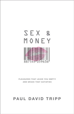 Sex and Money: Pleasures That Leave You Empty and Grace That Satisfies - eBook  -     By: Paul David Tripp
