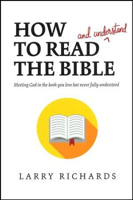 How to Read (and Understand!) the Bible: Meeting God in the Book You Love but Never Fully Understood  -     By: Larry Richards