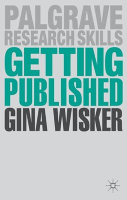 Getting Published: Academic Publishing Success  -     By: Gina Wisker