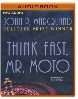 #3: Think Fast, Mr. Moto - unabridged audio book on MP3-CD  -     Narrated By: Paul Christy     By: John P. Marquand