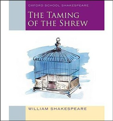 The Taming of the Shrew: Oxford School Shakespeare  -     Edited By: Roma Gill     By: William Shakespeare