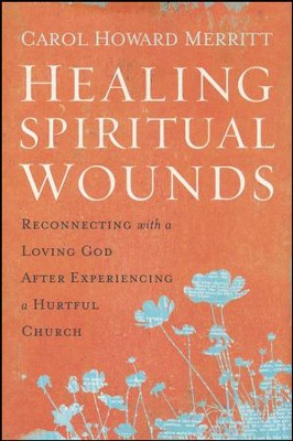 Healing Spiritual Wounds  -     By: Carol Howard Merritt