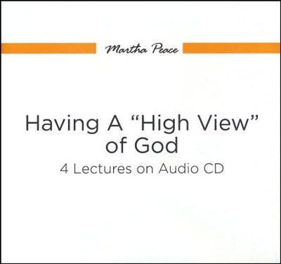 Having A High View Of God  -     By: Martha Peace