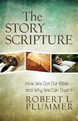 The Story of Scripture: How We Got Our Bible and Why We Can Trust It - eBook  -     By: Robert L. Plummer
