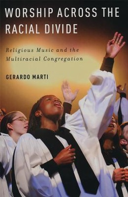 Worship across the Racial Divide: Religious Music and the Multiracial Congregation  -     By: Gerardo Marti