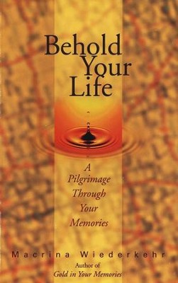 Behold Your Life: A Pilgrimage Through Your Memories   -     By: Macrina Wiederkehr