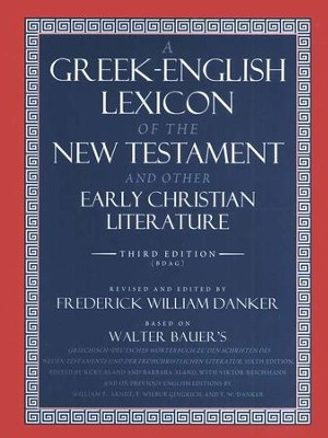 A Greek English Lexicon of the New Testament and O/ Early Christian Literature 3rd ed. (BDAG)  -     Edited By: Frederick W. Danker     By: Walter Bauer