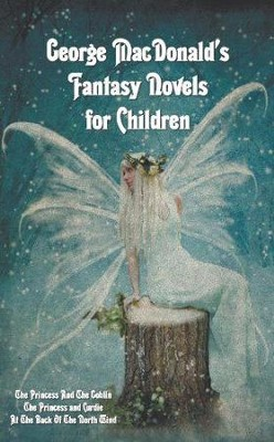 George MacDonald's Fantasy Novels for Children (Complete and Unabridged)  -     By: George MacDonald