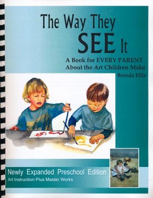 The Way They SEE IT A Book for EVERY PARENT about the Art Children Make  -     By: Brenda Ellis