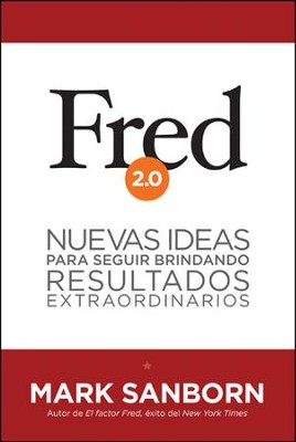 Fred 2.0: Nuevas ideas para seguir brindando resultados extraordinarios - eBook  -     By: Mark Sanborn