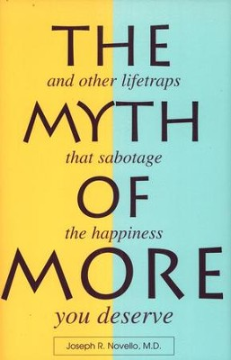 The Myth of More: And Other Lifetraps That Sabotage the Happiness You Deserve  -     By: Joseph R. Novello