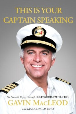 This Is Your Captain Speaking: My Fantastic Voyage Through Hollywood, Faith & Life - eBook  -     By: Gavin MacLeod