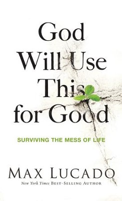God Will Use This for Good: Surviving the Mess of Life - eBook  -     By: Max Lucado
