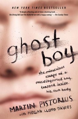 Ghost Boy: The Miraculous Escape of a Misdiagnosed Boy Trapped Inside His Own Body - eBook  -     By: Martin Pistorius