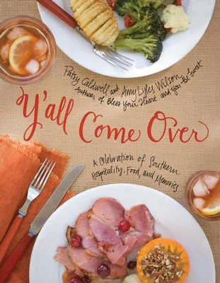 Y'all Come Over: A Celebration of Southern Hospitality, Food, and Memories - eBook  -     By: Patsy Caldwell, Amy Lyles Wilson