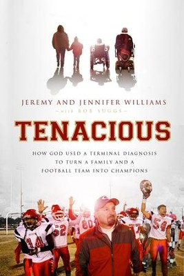 Tenacious: How God Used a Terminal Diagnosis to Turn a Family and a Football Team into Champions - eBook  -     By: Jeremy Williams