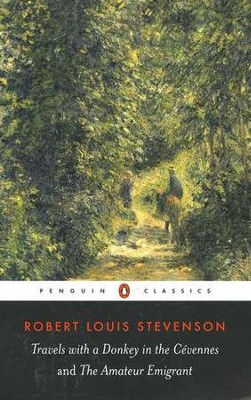Travels with Donkey in the Cevennes and the Amateur Emigrant  -     By: Robert Louis Stevenson