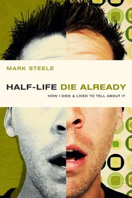 half-life / die already: How I Died and Lived to Tell About It - eBook  -     By: Mark Steele