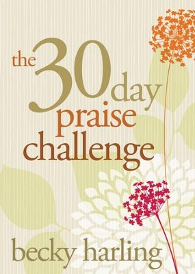 The 30-Day Praise Challenge - eBook  -     By: Becky Harling