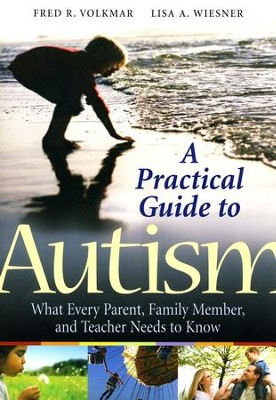 A Practical Guide to Autism: What Every Parent, Family Member, and Teacher Needs to Know  -     By: Fred R. Volkmar, Lisa A. Weisner