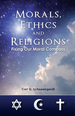 Morals, Ethics and Religions - eBook  -     By: Carl G. Schowengerdt