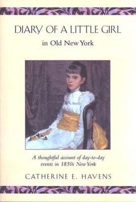 The Diary of a Little Girl in Old New York   -     By: Catherine E. Havens