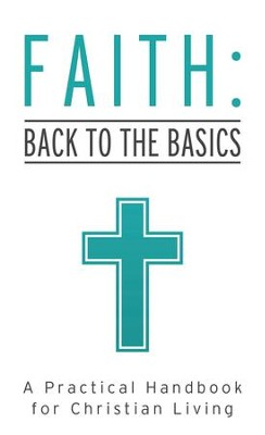 Faith: Back to the Basics: A Practical Handbook for Christian Living - eBook  -     By: Tracy Sumner