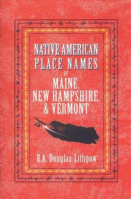 Native American Place Names of Maine, New Hampshire, and Vermont  -     By: R.A. Douglas-Lithgow