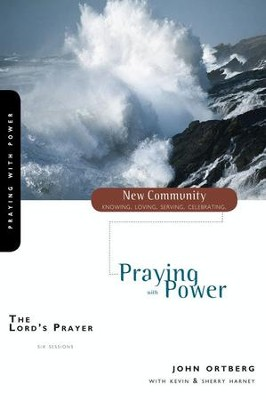 The Lord's Prayer: Praying with Power - eBook  -     By: John Ortberg, Kevin G. Harney, Sherry Harney