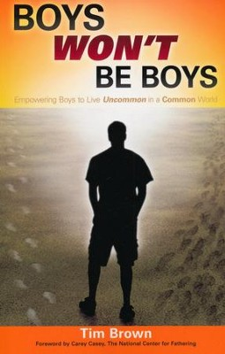 Boys Won't Be Boys: Empowering Boys to Live Uncommon in a Common World  -     By: Tim Brown