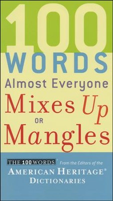 100 Words Almost Everyone Mixes Up or Mangles  -     By: American Heritage Dictionaries