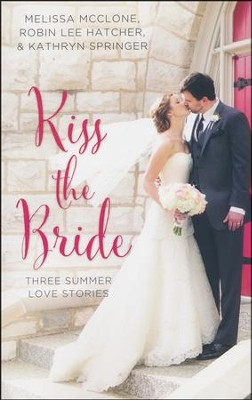 Kiss the Bride: Three Summer Love Stories  -     By: Melissa McClone, Robin Lee Hatcher, Kathryn Springer