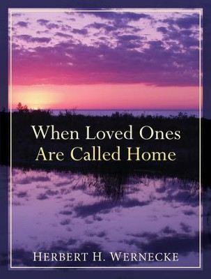 When Loved Ones Are Called Home - eBook  -     By: Herbert H. Wernecke