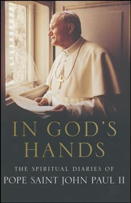 In God's Hands: The Spiritual Diaries of Pope John Paul II  -     By: Pope John Paul II