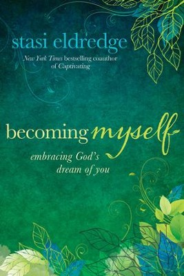 Becoming Myself: Embracing God's Dream of You - eBook  -     By: Stasi Eldredge