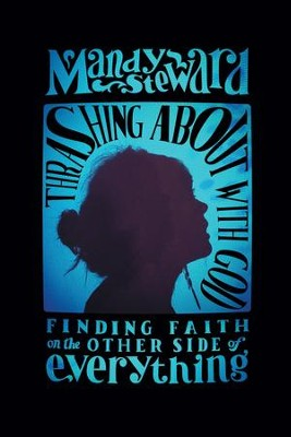 Thrashing About with God: Finding Faith on the Other Side of Everything - eBook  -     By: Mandy Steward