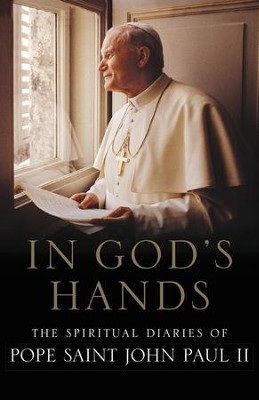 In God's Hands: The Spiritual Diaries of Pope Saint John Paul II  -     By: Pope Saint John Paul II
