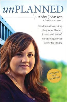 Unplanned: The Dramatic True Story of a Former Planned Parenthood Leader  -     By: Abby Johnson