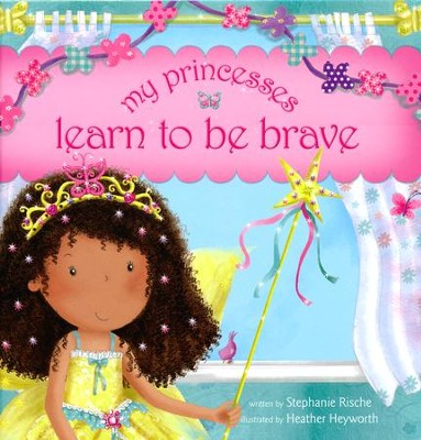 My Princesses Learn to Be Brave  -     By: Stephanie Rische