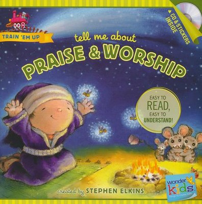 Tell Me about Praise and Worship (with stickers & CD): Wonder Kids-Train 'Em Up  -     By: Stephen Elkins
