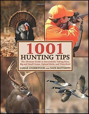 1001 Hunting Tips: The Ultimate Guide to Successfully Taking Deer, Big and Small Game, Upland Birds, and Waterfowl  -     By: Lamar Underwood, Nate Matthews