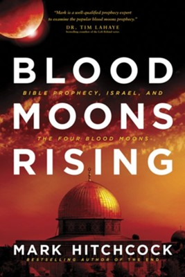 Blood Moons Rising: What Bible Prophecy Says About Israel and the Four Blood Moons  -     By: Mark Hitchbock