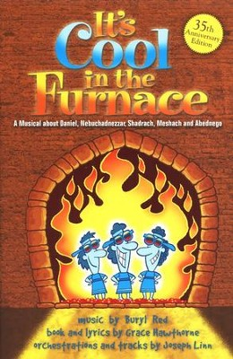 It's Cool In the Furnace: A Musical About Daniel, King Nebuchadnezzar, Shadrack, Meshach & Abednego  -