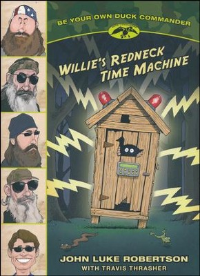 Willie's Redneck Time Machine  -     By: John Luke Robertson, Travis Thrasher