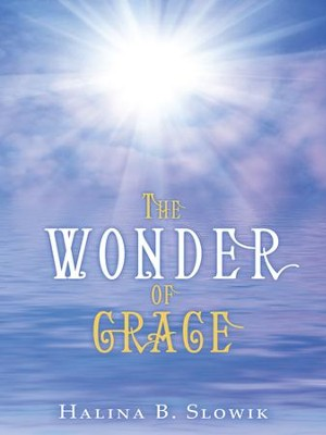 The Wonder of Grace - eBook  -     By: Halina Slowik